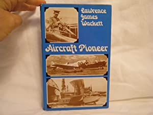 Aircraft Pioneer: Lawrence James Wackett