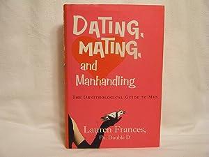 Dating, Mating, and Manhandling The Ornithological Guide to Men: Frances, Lauren & Konstantin ...