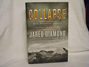 Collapse How Societies Choose to Fail or: Diamond, Jared