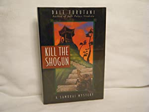 Kill the Shogun A Samurai Mystery: Furutani, Dale
