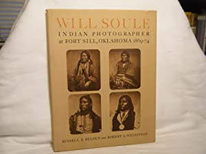 Will Soule: Indian Photographer At Fort Sill,: Belous, Russell E.