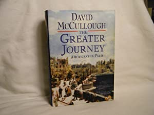 The Greater Journey Americans in Paris: McCullough, David