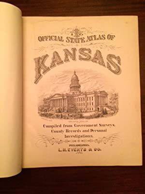 THE OFFICIAL STATE ATLAS OF KANSAS: Compiled from Government Surveys, County Records and Personal ...