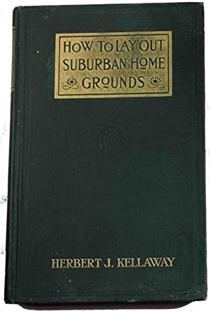 HOW TO LAY OUT SUBURBAN HOME GROUNDS: Kellaway, Herbert J.