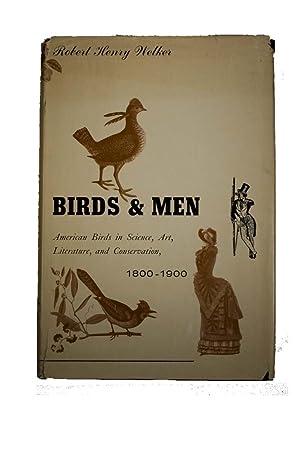 BIRDS & MEN: American Birds in Science, Art, Literature, and Conservation, 1800 - 1900: Welker,...