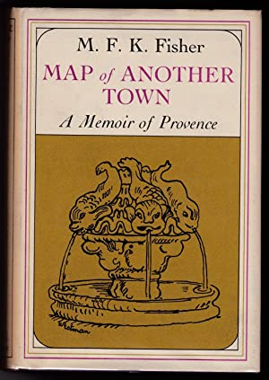MAP OF ANOTHER TOWN: A Memoir of Provence: Fisher, M. F. K.