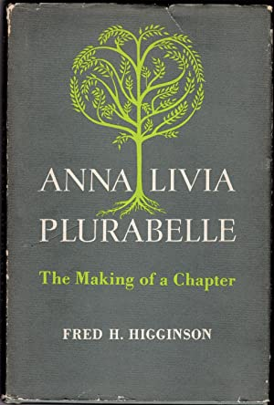 ANNA LIVIA PLURABELLE: The Making of a Chapter: Higginson, Fred H. (Editor)