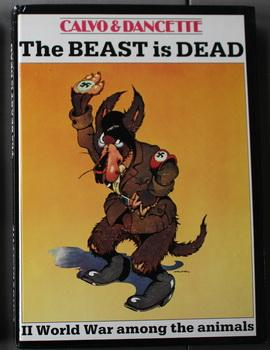 Beast is Dead, The. - World War II Among the Animals. (Original Title = La Bete est Mort = French Graphic Novel) = English Language Edition .