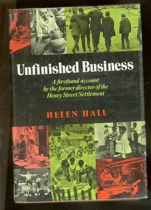 Unfinished Business: -- A Firsthand Account By the Former Director of the Henry Street Settlement.