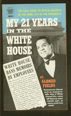 MY 21 YEARS IN THE WHITE HOUSE.: Fields, Alonzo.