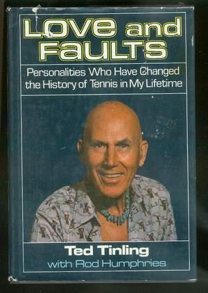 Love and Faults -- Personalities Who have Changed the History of TENNIS in My Lifetime.: Tinling, ...