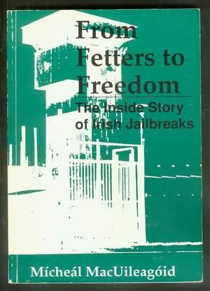 From Fetters to Freedom: -- The Inside Story of IRISH Jailbreaks.