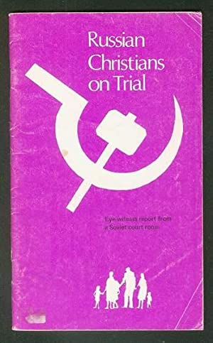Russian Christians on Trial : --- Eye Witness Report from a Soviet Court Room. [Baptist trial in ...