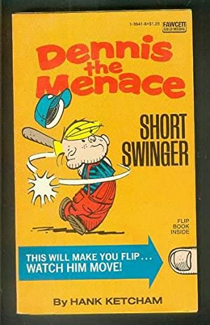 DENNIS THE MENACE - Short Swinger. (Flip Book Inside.): Ketcham, Hank.