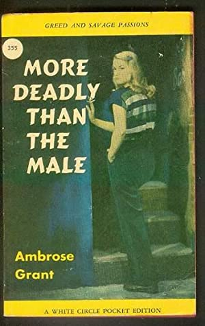 MORE DEADLY THAN THE MALE. ( Canadian: GRANT, Ambrose (