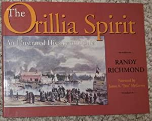 The Orillia Spirit: An illustrated history of Orillia [ ORILLA the Sunshine City in Central Ontar...