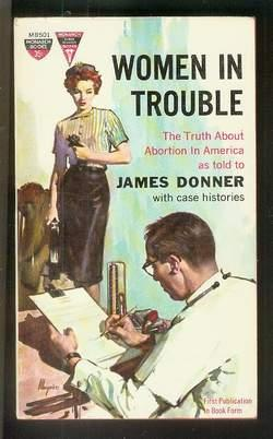 WOMEN IN TROUBLE. (Monarch Book # MB501) The Truth About Abortion in America as Told to James Don...