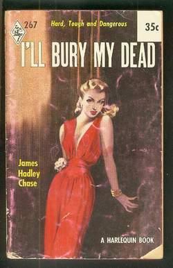 I'LL BURY MY DEAD. (Book #267 in: Chase, James Hadley.