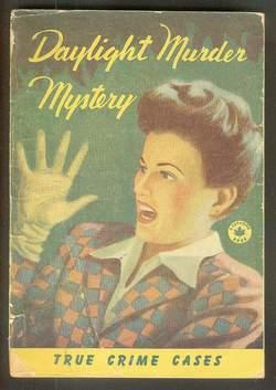DAYLIGHT MURDER MYSTERY. (Scarce Canadian 1946 TRUE CRIME STORIES Anthology Pulp Digest)