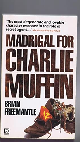 Madrigal For Charlie Muffin (Degenerate Secret Agent,: FREEMANTLE, BRIAN