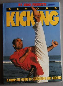 Beyond Kicking: A Complete Guide to Stretching and Kicking.