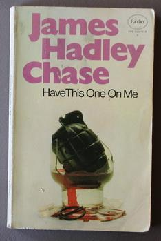 HAVE THIS ONE ON ME.: Chase, James Hadley.