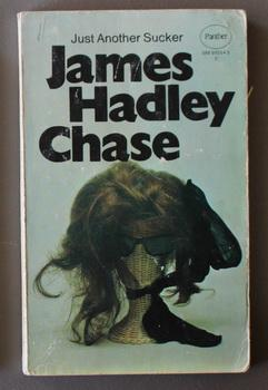 JUST ANOTHER SUCKER.: Chase, James Hadley.
