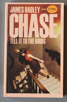 TELL IT TO THE BIRDS. (Book #: Chase, James Hadley.