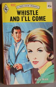 Whistle and I'll Come.( #1122 in the Original Vintage Collectible HARLEQUIN Mass Market Paperback...