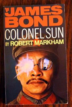 COLONEL SUN. (UK PAN Books - A New Secret Agent JAMES BOND OO7 Novel) Colonel Sun Liang-tan of th...