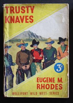 TRUSTY KNAVES BY Eugene M. Rhodes (No Date, Circa 1930-1940's; Mellifont Wild West Series #7 ; --...