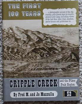 The First 100 Years, Cripple Creek and the Pikes Peak Region ( Colorado );