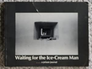 Waiting for the Ice-Cream Man. A Prison Journal. Manitoba 1978