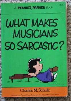 WHAT MAKES MUSICIANS SO SARCASTIC? (Peanuts Parade: Schulz, Charles M.