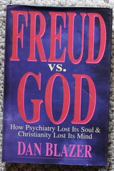 Freud vs. God : How Psychiatry Lost Its Soul and Christianity Lost Its Mind