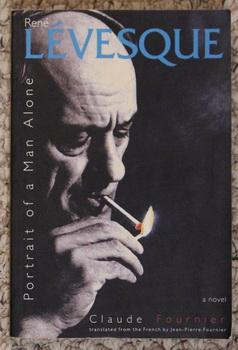 Rene Levesque: Portrait of a Man Alonee: Fournier, Claude. (Jean-Pierre