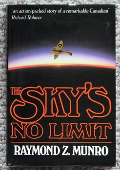 The Sky's No Limit.- Remarkable Canadian from: Munro, Raymond Z.