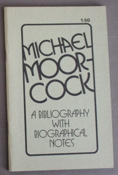 MICHAEL MOORCOCK A BIBLIOGRAPHY WITH BIOGRAPICAL NOTES.: Harper, Andrew; McAulay,
