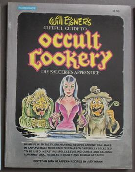 Will Eisner's Gleeful Guide to Occult Cookery: The Saucerer's Apprentice (Cook Book; Recipes Used...