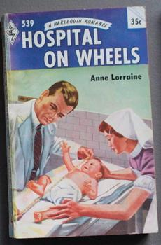 HOSPITAL ON WHEELS ( Harlequin # 539 in the Original Vintage Collectible HARLEQUIN Mass Market Pa...
