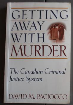 Getting Away with Murder: The Canadian Criminal Justice System (Law and Public Policy)