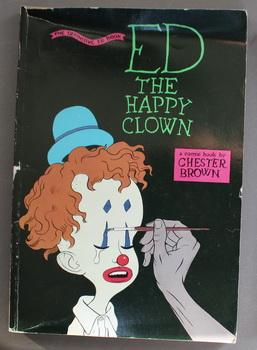 Ed the Happy Clown; the Defintive Ed Book (Adult Material; Underground Artists.) .