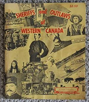 Sheriffs and Outlaws of Western Canada (paperback) - 9 of the best stories from Sagas of the Cana...