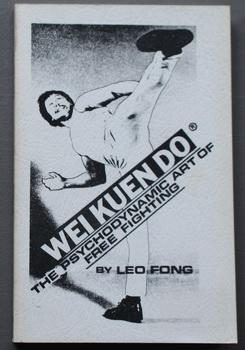 Wei Kuen Do - the Psychodynamic Art of Free Fighting. By Leo Fong. (English Language; Martical Ar...