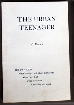THE URBAN TEENAGER - His Own Story . What Teenagers Tell About Themselves What They Think. What T...