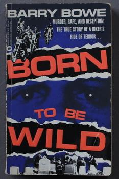 Born to Be Wild - Murder, Rape and Deception: The True Story of a Biker's Ride of Terror. - The t...