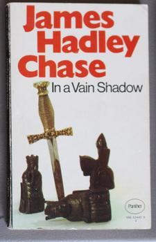 IN A VAIN SHADOW. (Front Cover Depicts: Chase, James Hadley.