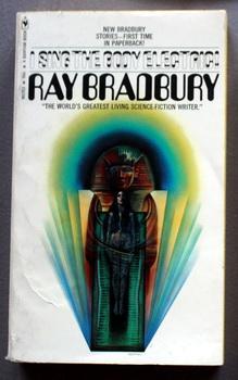 I Sing the Body Electric! (painted Mummy: BRADBURY, RAY.