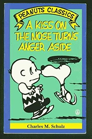 A KISS ON THE NOSE TURNS ANGER ASIDE. (Peanuts Classics - Trade Paperback Series). *** Charlie Br...