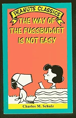 THE WAY OF THE FUSSBUDGET IS NOT EASY. (Peanuts Classics - Trade Paperback Series). *** LUCY & SN...